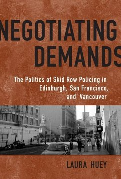 Negotiating Demands: Politics of Skid Row Policing in Edinburgh, San Francisco, and Vancouver - Huey, Laura