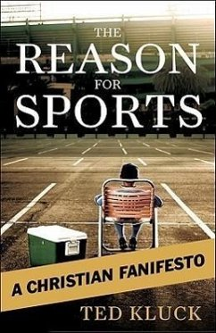The Reason for Sports: A Christian Fanifesto - Kluck, Ted
