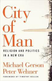 City of Man: Religion and Politics in a New Era - Gerson, Michael / Wehner, Peter / Keller, Timothy
