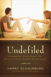 Undefiled: Redemption from Sexual Sin, Restoration for Broken Relationships - Schaumburg, Harry