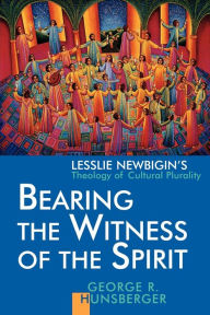 Bearing The Witness Of The Spirit - George R. Hunsberger