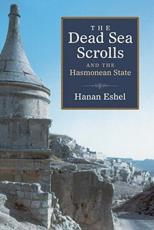 The Dead Sea Scrolls and the Hasmonean State - Hanan Eshel (author), David Louvish (translator), Aryeh Amihay (translator)