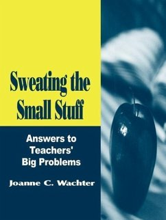Sweating the Small Stuff: Answers to Teachers' Big Problems - Wachter, Joanne C. Wachter, Joanne C. Strohmer