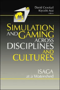 Simulations and Gaming across Disciplines and Cultures: ISAGA at a Watershed - David Crookall