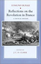 Reflections on the Revolution in France: A Critical Edition - Burke, Edmund / Clark, Jonathan / Clark, J. C. D.