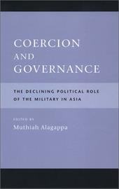 Coercion and Governance Coercion and Governance Coercion and Governance: The Declining Political Role of the Military in Asia the - Alagappa, Muthiah