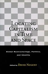 Locating Capitalism in Time and Space: Global Restructurings, Politics, and Identity - Nugent, David