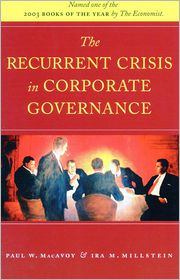 The Recurrent Crisis in Corporate Governance - Paul MacAvoy, Ira Millstein