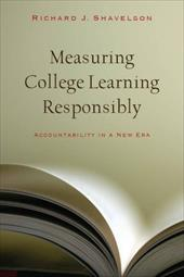 Measuring College Learning Responsibly: Accountability in a New Era - Shavelson, Richard J.
