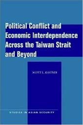 Political Conflict and Economic Interdependence Across the Taiwan Strait and Beyond - Kastner, Scott L.