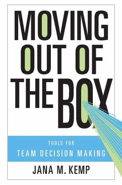 Moving Out of the Box: Tools for Team Decision Making - Kemp, Jana M.