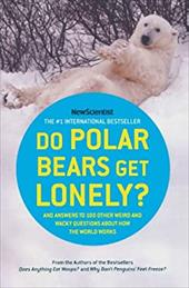 Do Polar Bears Get Lonely?: And Answers to 100 Other Weird and Wacky Questions about How the World Works - O'Hare, Mick