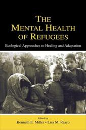 The Mental Health of Refugees: Ecological Approaches to Healing and Adaptation - Miller, Kenneth E. / Rasco, Lisa M.