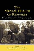 The Mental Health of Refugees: Ecological Approaches to Healing and Adaptation