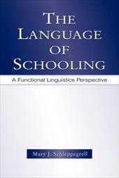 The Language of Schooling: A Functional Linguistics Perspective - Schleppegrell, Mary J.