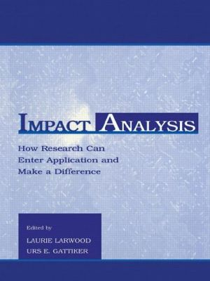 Impact Analysis: How Research Can Enter Application and Make a Difference - Laurie Larwood (Editor), Urs E. Gattiker (Editor), Contribution by Carol T. Kulik
