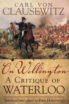 On Wellington: A Critique of Waterloo - Von Clausewitz, Carl