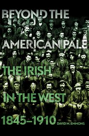 Beyond the American Pale: The Irish in the West, 1845-1910 - David M. Emmons