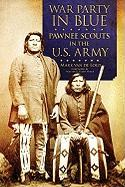 War Party in Blue: Pawnee Scouts in the U.S. Army