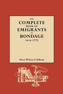 The Complete Book of Emigrants in Bondage, 1614-1775 - Coldham, Peter Wilson