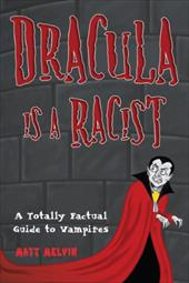 Dracula Is a Racist: A Totally Factual Guide to Vampires - Melvin, Matt / Coffman, D. J.
