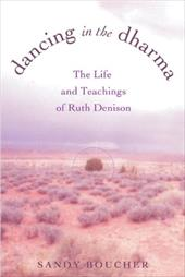 Dancing in the Dharma: The Life and Teachings of Ruth Denison - Boucher, Sandy
