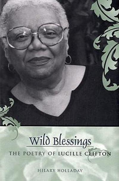 Wild Blessings: The Poetry of Lucille Clifton - Hilary Holladay