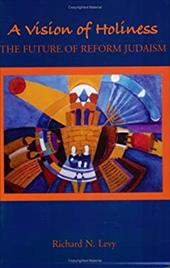 A Vision of Holiness: The Future of Reform Judaism - Levy, Richard N.