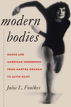 Modern Bodies: Dance and American Modernism from Martha Graham to Alvin Ailey - Foulkes, Julia L.