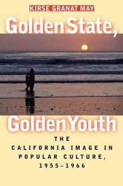 Golden State, Golden Youth: The California Image in Popular Culture, 1955-1966 - May, Kirse Granat