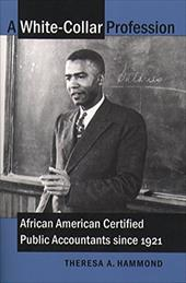 White-Collar Profession: African American Certified Public Accountants Since 1921 - Hammond, Theresa A.