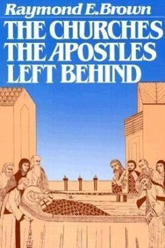 The Churches the Apostles Left Behind - Brown, Raymond E.