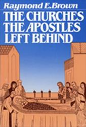 The Churches the Apostles Left Behind - Brown, Raymond Edward