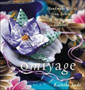 Omiyage: Handmade Gifts from Fabric in the Japanese Tradition - Sudeo, Kumiko / Sudo, Kumiko / Sudo Kumiko