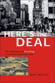 Here's the Deal: The Making and Breaking of a Great American City - Ross Miller