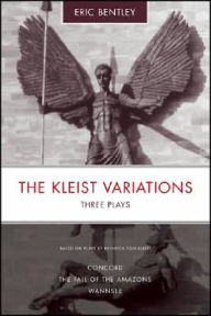 Kleist Variations: Three Plays - Eric Bentley