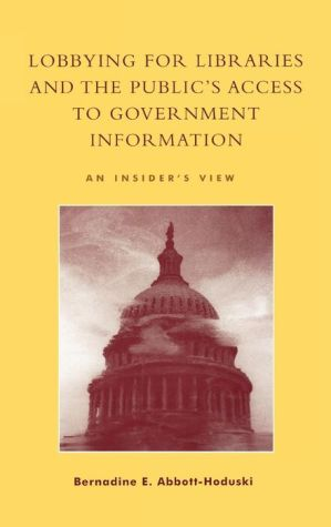 Lobbying For Libraries And The Public's Access To Government Information - Bernadine E. Abbott-Hoduski, Bernadine Abbott Hoduski
