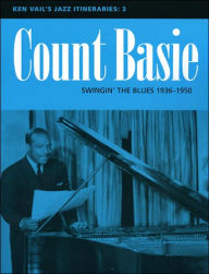 Ken Vail's Jazz Itineraries 3: Count Basie: Swingin' the Blues 1936-1950 - Ken Vail