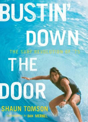 Bustin' down the Door: The Surf Revolution Of '75 - Shaun Tomson, Dan Merkel (Photographer)