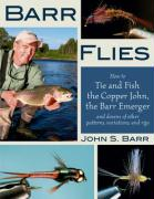 Barr Flies: How to Tie and Fish the Copper John, the Barr Emerger and Dozens of Other Patterns, Variations and Rigs