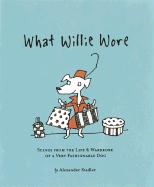 What Willie Wore: Scenes from the Life & Wardrobe of a Very Fashionable Dog
