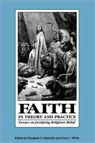 Faith in Theory and Practice: Essays on the Justification of Religious Belief - Elizabeth S. Radcliffe