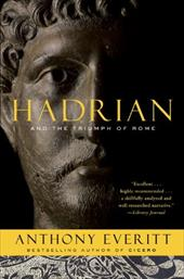 Hadrian and the Triumph of Rome - Everitt, Anthony