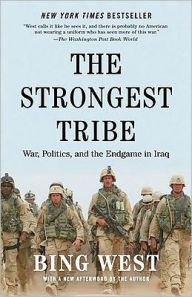 The Strongest Tribe: War, Politics, and the Endgame in Iraq - Bing West