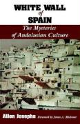 White Wall of Spain: The Mysteries of Andalusian Culture