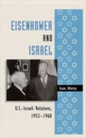 Eisenhower and Israel: U.S.-Israeli Relations, 1953-1960 - Alteras, Isaac