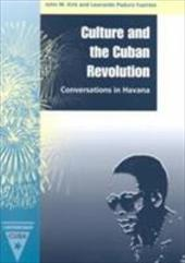 Culture and the Cuban Revolution: Conversations in Havana - Kirk, John M. / Fuentes, Leonardo Padura