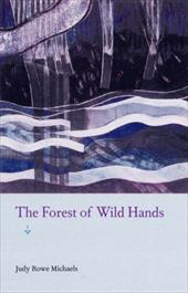 The Forest of Wild Hands - Michaels, Judy
