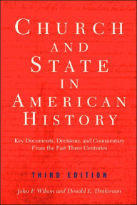 The Church and State in American History: Key Documents, Decisions, and Commentary from the Past Three Centuries - John F. Wilson