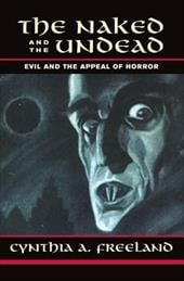 The Naked and the Undead: Evil and the Appeal of Horror - Freeland, Cynthia A.